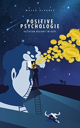 Positive Psychologie: Reichtum beginnt im Kopf, werde die beste Version deines...