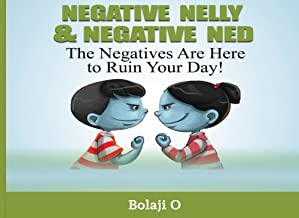 Negative Nelly & Negative Ned: How to Power Up with Positivity by Replacing Negative Feelings!