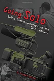 Going Solo: Doing Videojournalism in the 21st Century