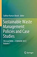 Sustainable Waste Management: Policies and Case Studies: 7th IconSWM―ISWMAW 2017, Volume 1