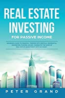 Real Estate Investing for Passive Income: Beginners Guide to Financial Freedom with Rentals, Residential Properties, Flipping Houses. Dominates the game of Real Estate Investments with no money.