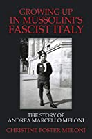 Growing Up in Mussolini's Fascist Italy: The Personal Story of Andrea Meloni