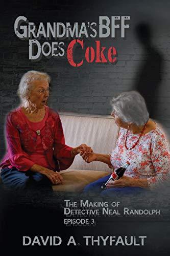 Grandma's BFF Does Coke: The Making of Detective Neal Randolph (English Edition)