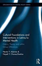 Cultural Foundations and Interventions in Latino/a Mental Health: History, Theory and within Group Differences