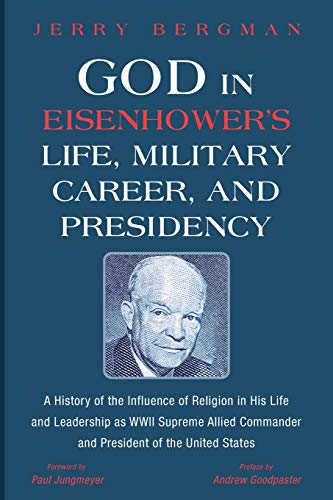 Compare Textbook Prices for God in Eisenhower's Life, Military Career, and Presidency: A History of the Influence of Religion in His Life and Leadership as WWII Supreme Allied Commander and President of the United States  ISBN 9781532660672 by Bergman, Jerry