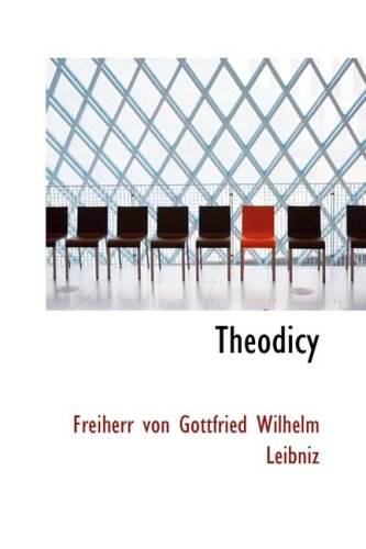 Theodicy: Essays on the Goodness of God the Freedom of Man