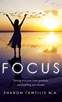 Focus: Tuning in to Your Inner Guidance and Fulfilling Your Dreams