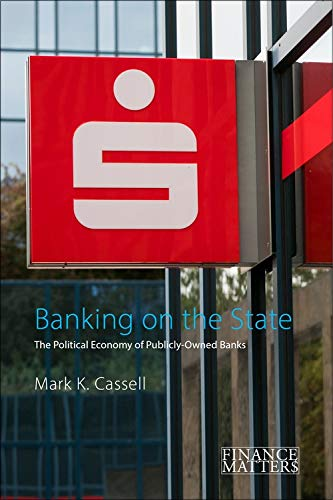 Compare Textbook Prices for Banking on the State: The Political Economy of Public Savings Banks Finance Matters  ISBN 9781788211963 by Cassell, Mark K.