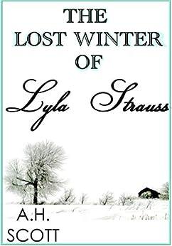 The Lost Winter Of Lyla Strauss by [A.H.  Scott]