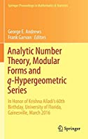 Analytic Number Theory, Modular Forms and q-Hypergeometric Series: In Honor of Krishna Alladi's 60th Birthday, University of Florida, Gainesville, March 2016 (Springer Proceedings in Mathematics & Statistics (221))