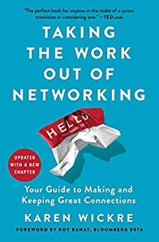 Taking the Work Out of Networking: An Introvert's Guide to Making Connections That Count by [Karen Wickre]