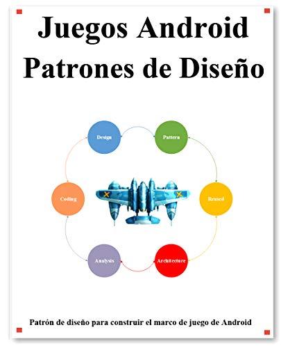 Juegos Android Patrones de Diseño: Paso a paso, use el patrón de diseño para crear un marco de juego de Android (Spanish Edition)