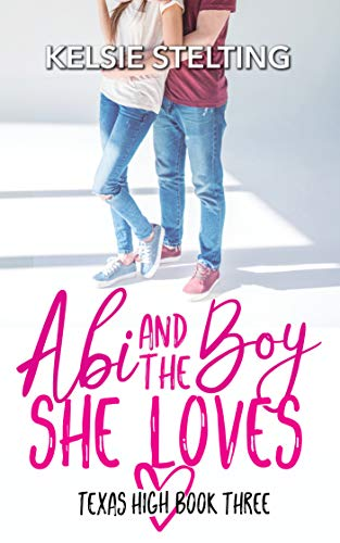Abi and the Boy She Loves (The Texas High Series: Abi Book 3)