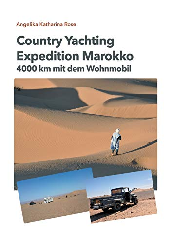 Country Yachting - Expedition Marokko: 4000 km Marokko - Ein Wohnmobil Abenteuer ohne Allrad!