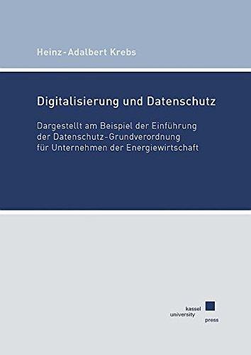Digitalisierung und Datenschutz: Dargestellt am Beispiel der Einführung der Datenschutz-Grundverordnung für Unternehmen der Energiewirtschaft