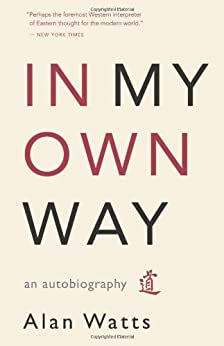 In My Own Way: An Autobiography by [Alan Watts]