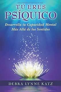 Tu Eres Psiquico: Desarolle su Capacidad Mental Mas Alla de los Sentidos (Spanish Edition)