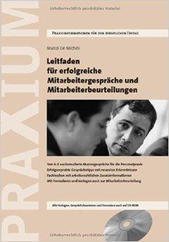 Leitfaden für erfolgreiche Mitarbeitergespräche und Mitarbeiterbeurteilungen: Von A-Z ausformulierte Mustergespräche für die Personalpraxis. ... und Vorlagen auch zur Mitarbeiterbeurteilung von Marco De Micheli ( 2015 )