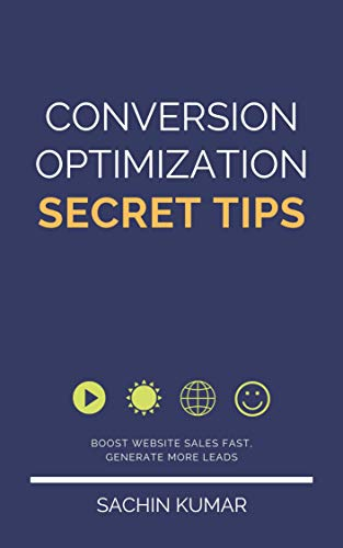 Conversion Rate Optimization Secret TIPS: Boost Website Sales Fast, Generate More Leads Without Increasing Traffic, Make More Money (English Edition)