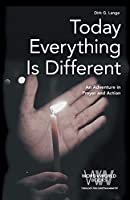 Today Everything Is Different: An Adventure in Prayer and Action (Word & World)