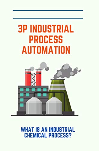 3P Industrial Process Automation: What Is An Industrial Chemical Process?: Lean Production Preparation (English Edition)