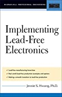 Lead-Free Implementation and Production: A Manufacturing Guide (McGraw-Hill Professional Engineering)