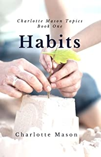 Habits: The Mother's Secret to Success (Charlotte Mason Topics) (Volume 1)