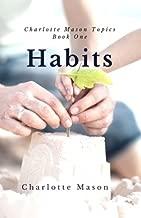 Habits: The Mother's Secret to Success (Charlotte Mason Topics) (Volume 1)
