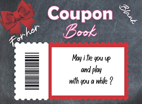 Blank Coupon Book For Her May I Tie You Up And Play With You A While?: Romantic I Owe You Coupon Book Sexy Gift For Girlfriend Or Wife | Blank Redeemable Coupons