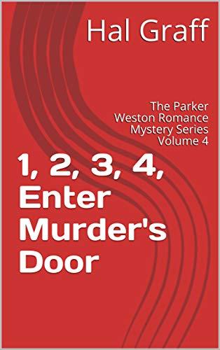 1, 2, 3, 4, Enter Murder's Door: The Parker Weston Romance Mystery Series Volume 4 (The Parker Weston Romance Mysteries) (English Edition)