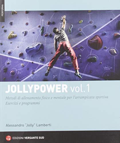 Jollypower. Metodi di allenamento fisico e mentale per l'arrampicata sportiva (Vol. 1)