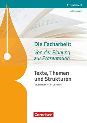 Texte, Themen und Strukturen - Arbeitshefte - Abiturvorbereitung-Themenhefte (Neubearbeitung): Die Facharbeit: Von der Planung zur Präsentation - Arbeitsheft mit eingelegtem Lösungsheft