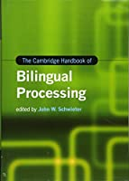 The Cambridge Handbook of Bilingual Processing (Cambridge Handbooks in Language and Linguistics)