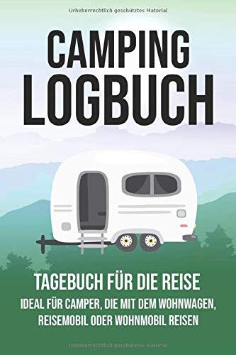 Camping Logbuch - Tagebuch Für Die Reise: Wohnwagen Reisetagebuch - Camper Wohnmobil Reise Buch - Reisemobil Tagebuch Journal - Caravan Notizbuch