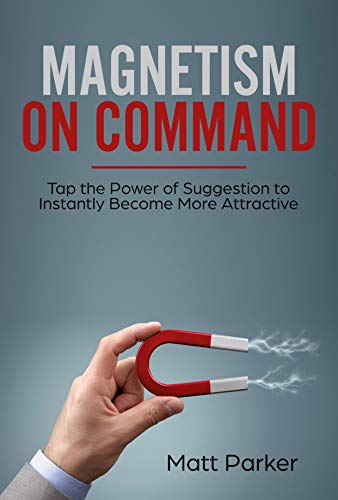 Magnetism on Command: Tap the Power of Suggestion to Instantly Become More Attractive (English Edition)