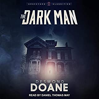 The Dark Man     Graveyard Classified, Book 1              By:                                                                                                                                 Desmond Doane                               Narrated by:                                                                                                                                 Daniel Thomas May                      Length: 5 hrs and 51 mins     14 ratings     Overall 4.6