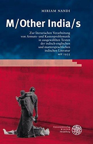 M/Other India/s: Zur literarischen Verarbeitung von Armuts- und Kastenproblematik in ausgewählten Texten der indisch-englischen und muttersprachlichen indischen Literatur seit 1935