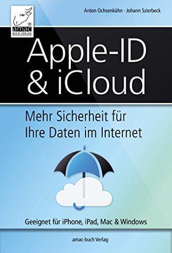 Apple ID & iCloud: Mehr Sicherheit für Ihre Daten im Internet - Geeignet für iPhone, iPad, Mac & Windows (German Edition)