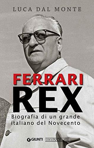 Ferrari Rex: Biografia di un grande italiano del Novecento