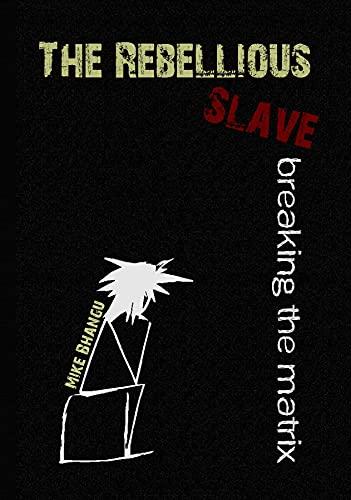 The Rebellious Slave: Breaking the Matrix (English Edition)