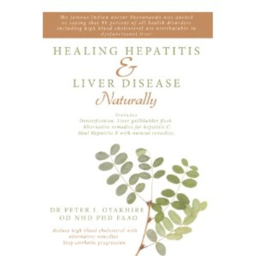 Healing Hepatitis and Liver Disease Naturally: Detoxification. Liver gall bladder flush & Cleanse. Cure Hepatitis C and Hepatitis B. Lower blood cholesterol and stop cirrhosis (English Edition)