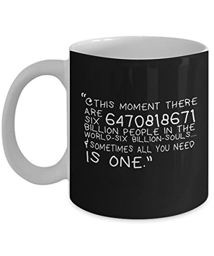 This moment there are six billion people in the sometimes all you need is one One Tree Hill Coffee Mug, Funny, Cup, Tea, Gift For Christmas, Father's day, Mother's day, Grandpa, Papa, Dad, Grandfather