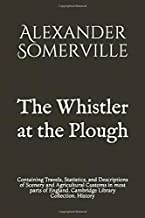 The Whistler at the Plough: Containing Travels, Statistics, and Descriptions of Scenery and Agricultural Customs in most parts of England. Cambridge Library Collection. History