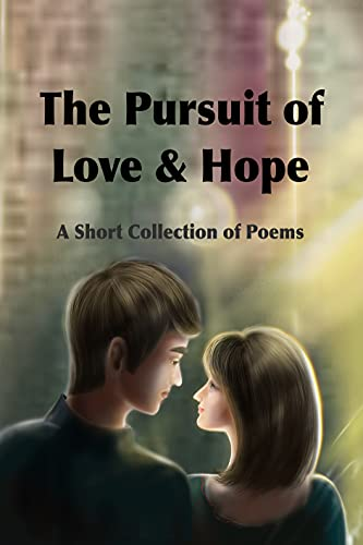 The Pursuit of Love & Hope: A Short Collection of Poems (English Edition)