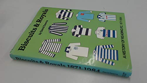 Biscuits & Royals: A History Of Reading F.c. 1871-1984