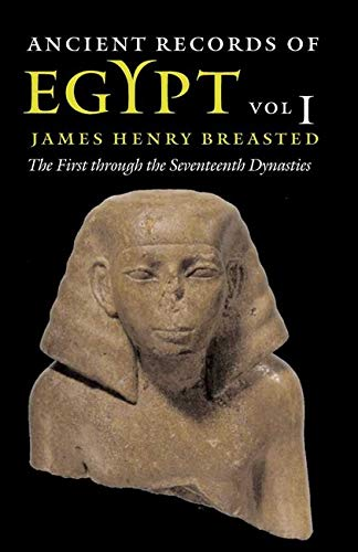 Ancient Records of Egypt: The First Through the Seventeenth Dynasties, Vol. 1 (Volume 1)
