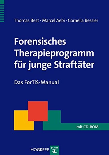 Forensisches Therapieprogramm für junge Straftäter: Das ForTiS-Manual (Therapeutische Praxis)
