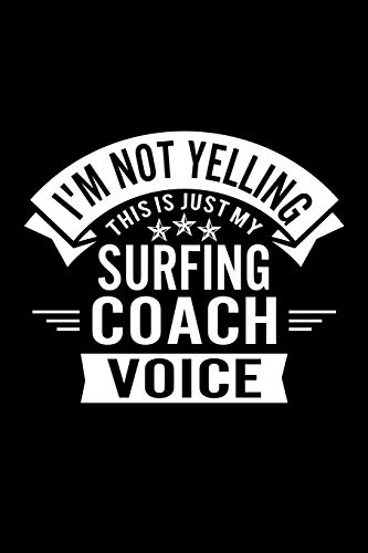 I'm Not Yelling This Is Just My Surfing Coach Voice: Lined Journal, 120 Pages, 6x9 Sizes, Funny Surfing Player and Coach Notebook Gift for Team Coaches and Players
