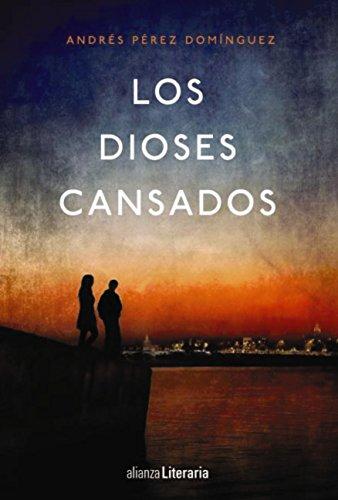 Los dioses cansados (Alianza Literaria (AL)) de [Andrés Pérez Domínguez]