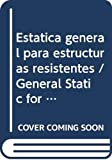 Estatica general para estructuras resistentes / General Static for Resistant Structures